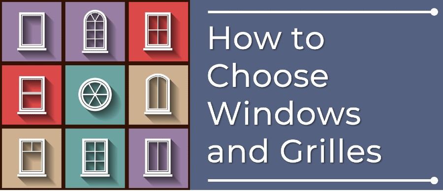 How to Choose the Right Windows, Grilles and Glass for your Dream Home